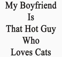My Boyfriend Is That Hot Guy Who Loves Cats  by supernova23