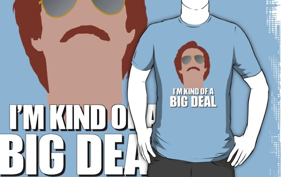 I'm Kind of a Big Deal - Ron Burgundy, Anchorman by TheQuickTech