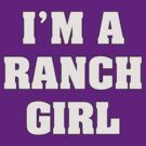 I'm A Ranch Girl by Alsvisions