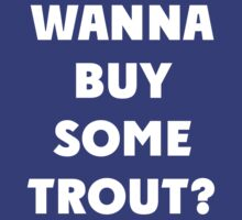 Wanna Buy Some Trout? by Alsvisions