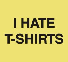 I hate t-shirts by squidyes