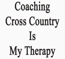 Coaching Cross Country Is My Therapy by supernova23