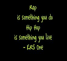 """Rap is something you do - Hip Hop is something you live"" by HHGA"