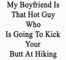 My Boyfriend Is That Hot Guy Who Is Going To Kick Your Butt At Hiking  by supernova23