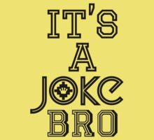 It's A JOKE, Bro | FreshThreadShop.com by FreshThreadShop