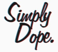 simply dope by melburnmaniacs