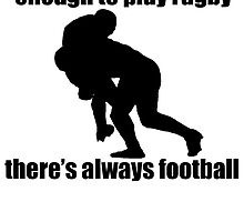 Not Tough Enough To Play Rugby by kwg2200