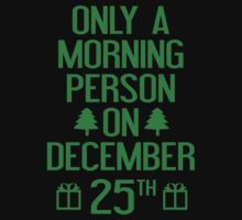 Only A Morning Person On December 25th by BrightDesign