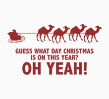 Guess What Day Christmas Is On This Year? Oh Yeah! by BrightDesign