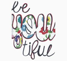 Be You Tiful  by smentcreations