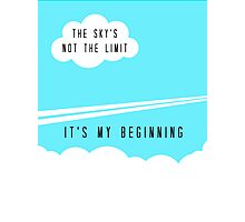 The sky's not the limit - it's my beginning Photographic Print