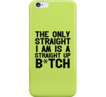Straight up Bitch iPhone Case/Skin