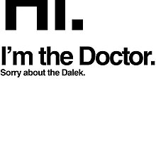 Hi, Sorry About the Dalek by ARTSHOP