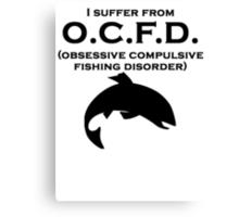 Obsessive Compulsive Fishing Disorder Canvas Print