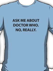 Ask me about Doctor Who T-Shirt