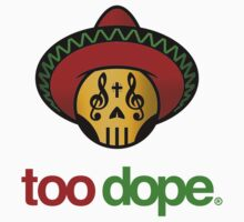 Too Dope by phatshirts
