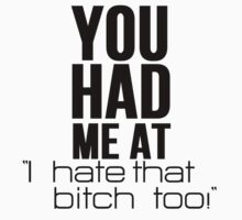 YOU HAD ME AT I HATE THAT BITCH by Al Craker