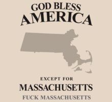 God Bless America Except For Massachusetts by crazytees