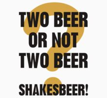 Two Beer Or Not Two Beer T-Shirt