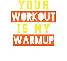 Your Workout Is My Warmup (Yellow, Orange) Photographic Print