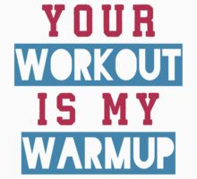 Your Workout Is My Warmup (Blue, Pink) by Fitspire Apparel