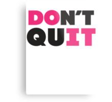 Don't Quit (Pink, Black) Metal Print