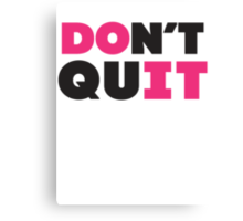 Don't Quit (Pink, Black) Canvas Print