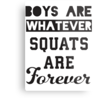 Boys Are Whatever, Squats Are Forever (Black) Metal Print