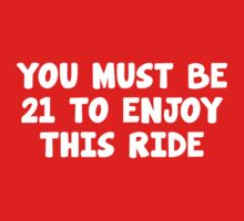 You Must Be 21 To Enjoy This RIde by BrightDesign