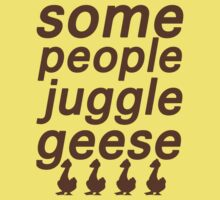Some People Juggle Geese by aymzie