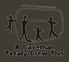 A Caveman Totally Drew This! by appfoto