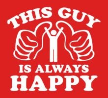 This Guy Is Always Happy by BrightDesign