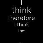 I think therefore I think I am. I think. (2) by boblea