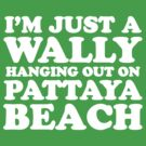 I'M JUST A WALLY HANGING OUT ON PATTAYA BEACH by iloveisaan