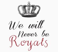 We Will Never Be Royals by Patrycja Polechonska