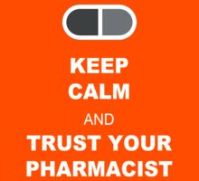 Keep Calm and trust your pharmacist by Keegan Wong