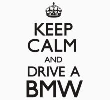 Keep Calm and Drive A BMW (Carry On) by CarryOn