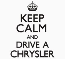Keep Calm and Drive A Chrysler (Carry On) by CarryOn