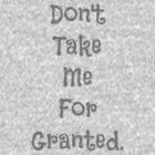 Don't Take Me For Granted. by tropicalsamuelv