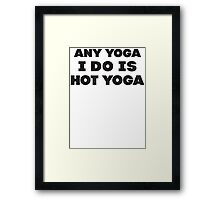 Any Yoga I Do Is Hot Yoga Framed Print