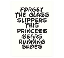 Forget The Glass Slippers, This Princess Wears Running Shoes Art Print