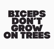Biceps Don't Grow On Trees Kids Clothes