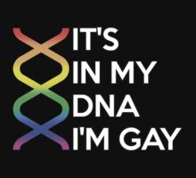It's in my DNA, I'm gay by SheriffBear