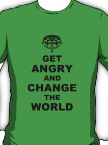 Get Angry and Change the World T-Shirt