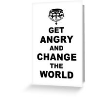 Get Angry and Change the World Greeting Card