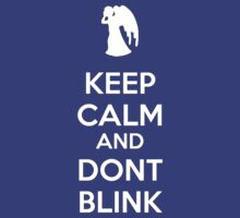 Keep Calm And Don't Blink by caelanjayce
