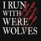I RUN WITH WEREWOLVES by Mouan