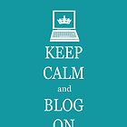 Keep calm and blog on by theonlynonam