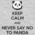 Keep calm and never say no to Panda by Danyashal