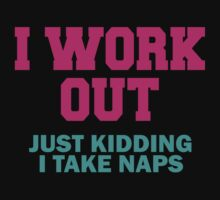 I Work Out - Just Kidding I Take Naps - Workout Tee. Crossfit Tee. Exercise Tee. Weightlifting Tee. Running Tee. Fitness by Max Effort